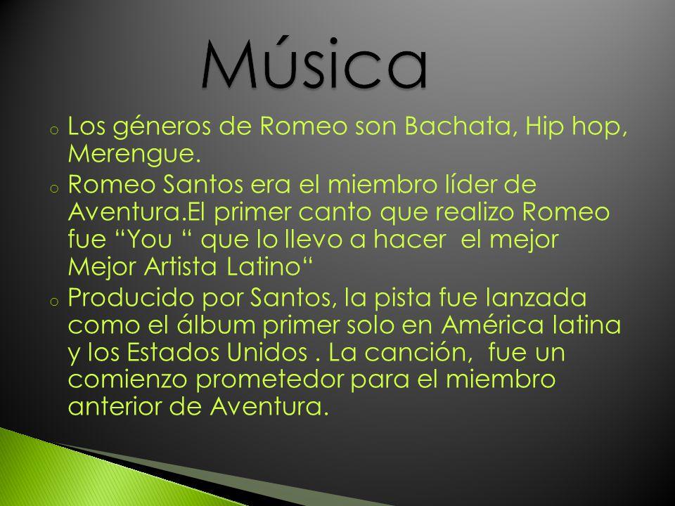o Los géneros de Romeo son Bachata, Hip hop, Merengue. o Romeo Santos era el miembro líder de Aventura.El primer canto que realizo Romeo fue You que l