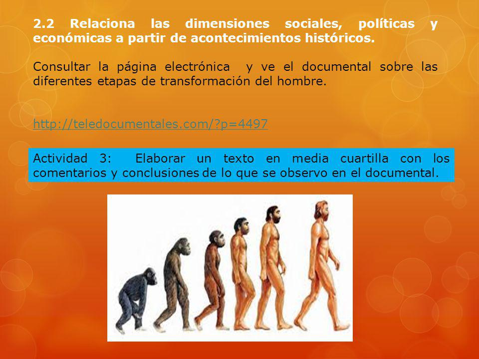 2.2 Relaciona las dimensiones sociales, políticas y económicas a partir de acontecimientos históricos. Consultar la página electrónica y ve el documen