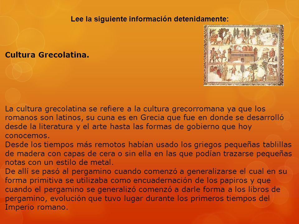 Lee la siguiente información detenidamente: Cultura Grecolatina. La cultura grecolatina se refiere a la cultura grecorromana ya que los romanos son la