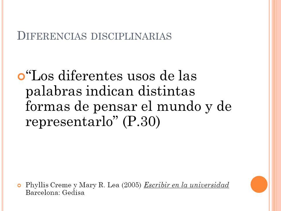 D IFERENCIAS DISCIPLINARIAS Los diferentes usos de las palabras indican distintas formas de pensar el mundo y de representarlo (P.30) Phyllis Creme y