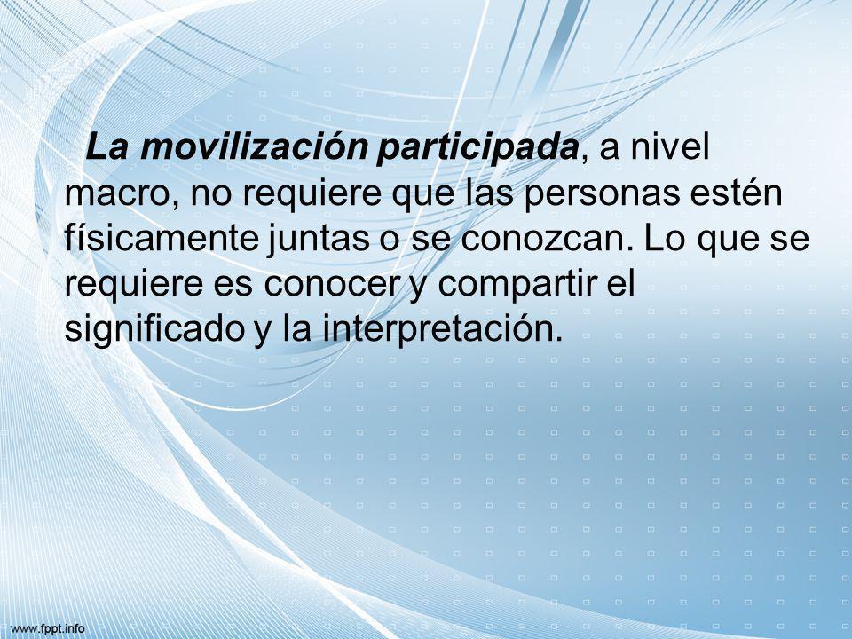 La movilización participada, a nivel macro, no requiere que las personas estén físicamente juntas o se conozcan. Lo que se requiere es conocer y compa