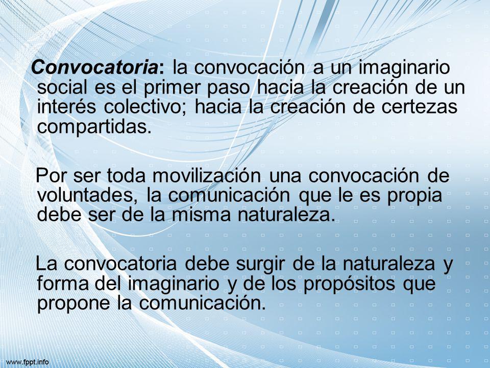 Convocatoria: la convocación a un imaginario social es el primer paso hacia la creación de un interés colectivo; hacia la creación de certezas compart