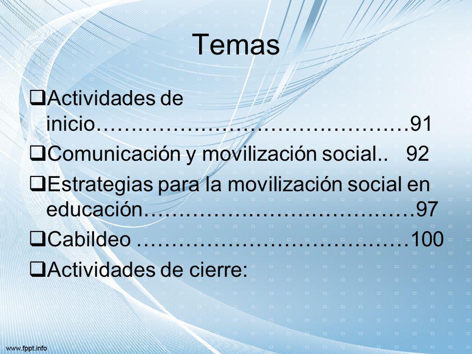 Temas Actividades de inicio………………………………………91 Comunicación y movilización social..92 Estrategias para la movilización social en educación…………………………………9