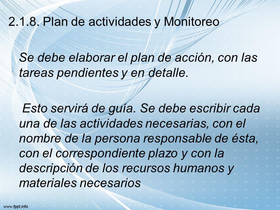 2.1.8. Plan de actividades y Monitoreo Se debe elaborar el plan de acción, con las tareas pendientes y en detalle. Esto servirá de guía. Se debe escri