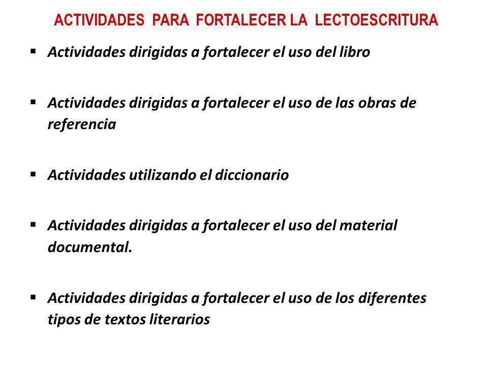 ACTIVIDADES PARA FORTALECER LA LECTOESCRITURA Actividades dirigidas a fortalecer el uso del libro Actividades dirigidas a fortalecer el uso de las obr
