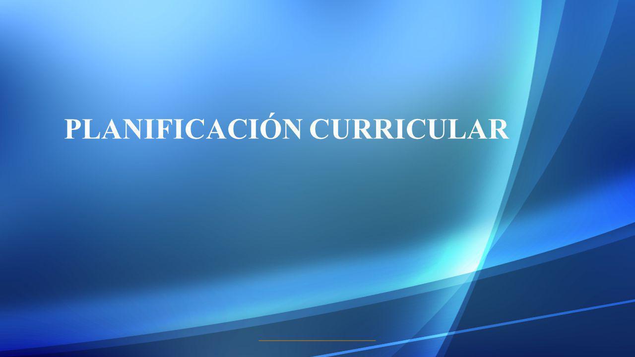 Planificación Curricular Planificación curricular es el proceso de previsión de las acciones que deberán realizarse en la institución educativa con la finalidad de vivir, construir e interiorizar en experiencias de aprendizaje deseables en los estudiantes.