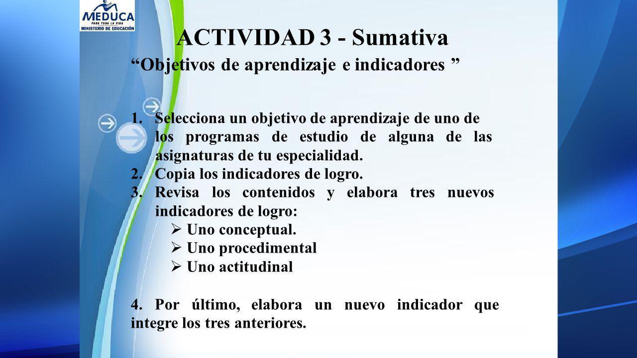 ACTIVIDAD 3 - Sumativa Objetivos de aprendizaje e indicadores 1. Selecciona un objetivo de aprendizaje de uno de los programas de estudio de alguna de