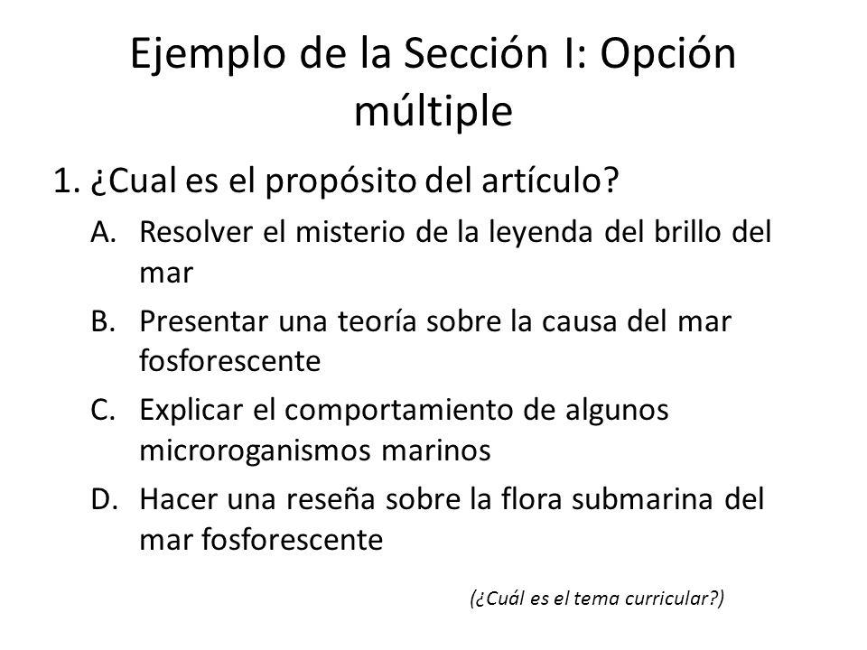 Ejemplo de la Sección I: Opción múltiple 1. ¿Cual es el propósito del artículo? A.Resolver el misterio de la leyenda del brillo del mar B.Presentar un