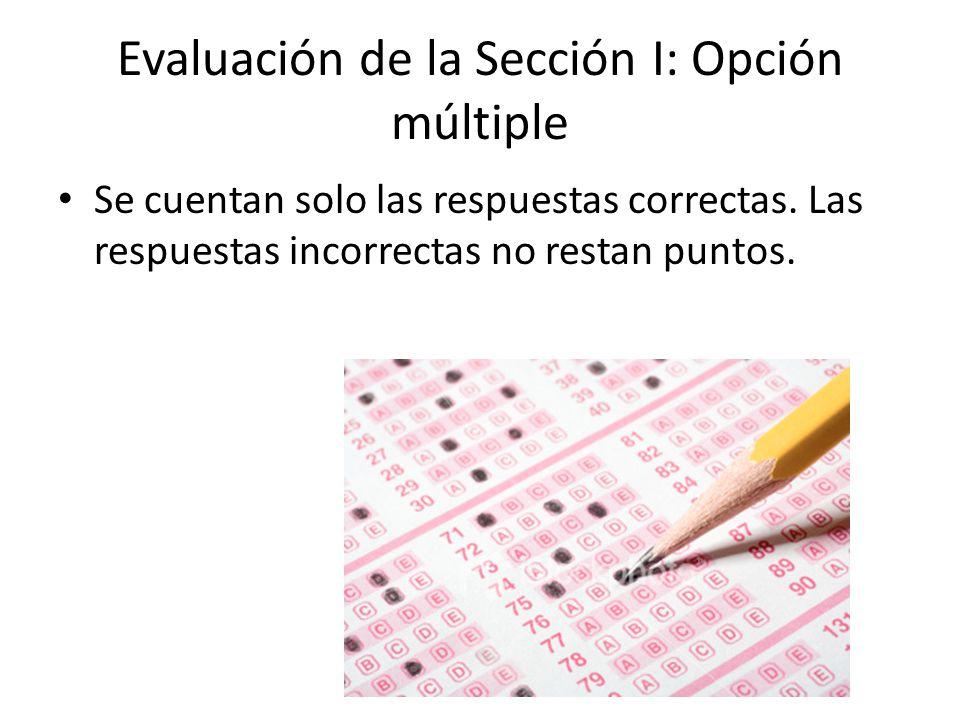 Evaluación de la Sección I: Opción múltiple Se cuentan solo las respuestas correctas. Las respuestas incorrectas no restan puntos.