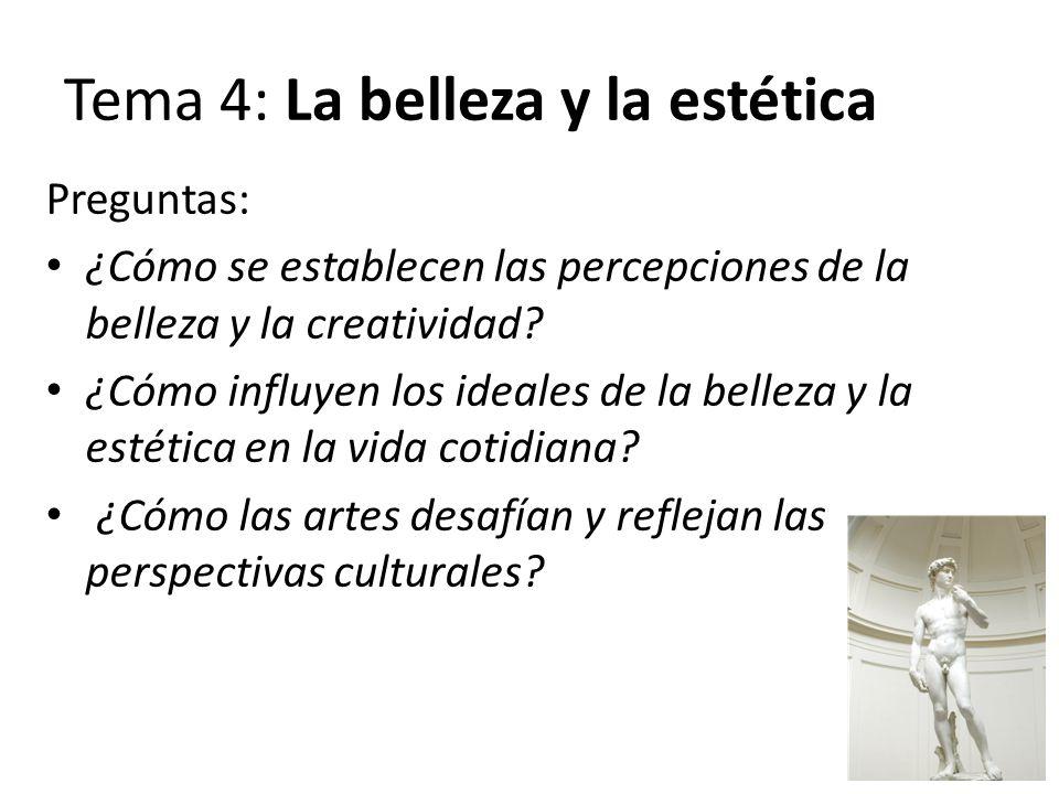Tema 4: La belleza y la estética Preguntas: ¿Cómo se establecen las percepciones de la belleza y la creatividad? ¿Cómo influyen los ideales de la bell