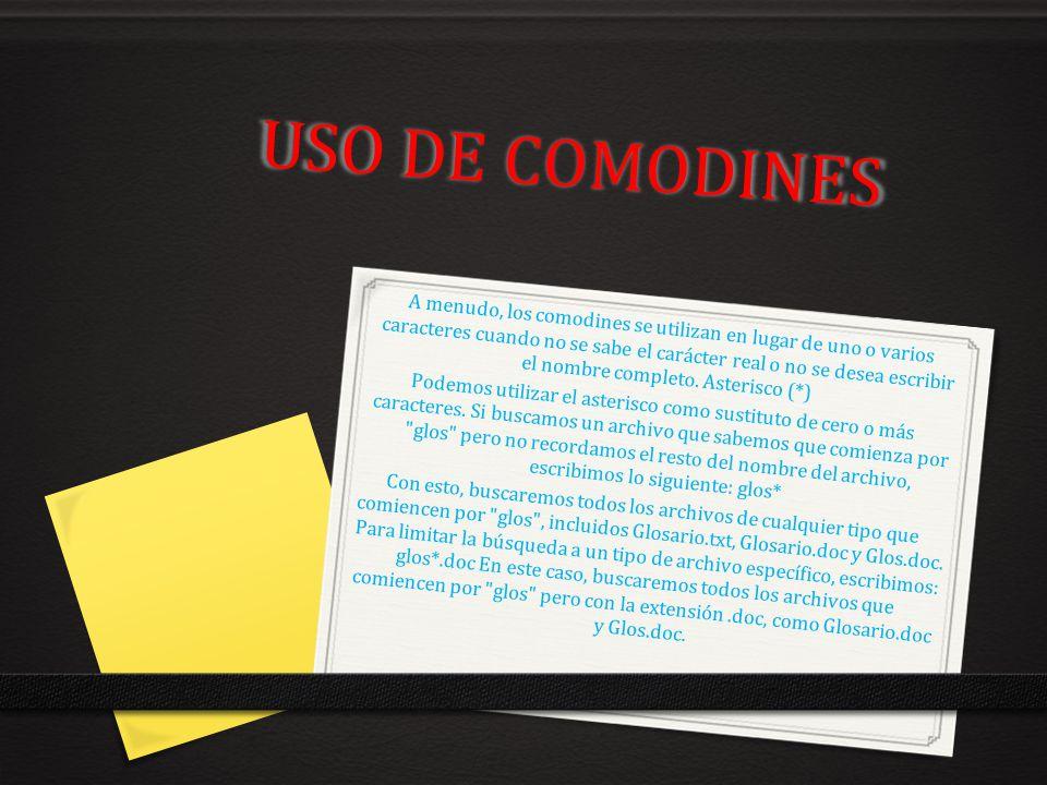 USO DE COMODINES A menudo, los comodines se utilizan en lugar de uno o varios caracteres cuando no se sabe el carácter real o no se desea escribir el
