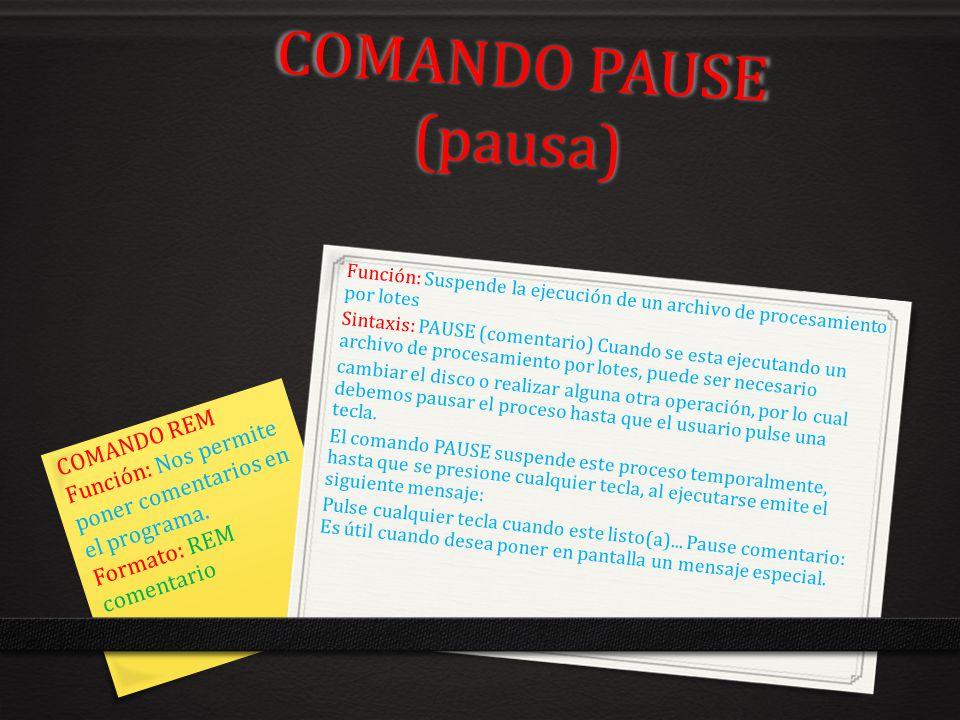 COMANDO PAUSE (pausa) Función: Suspende la ejecución de un archivo de procesamiento por lotes Sintaxis: PAUSE (comentario) Cuando se esta ejecutando u