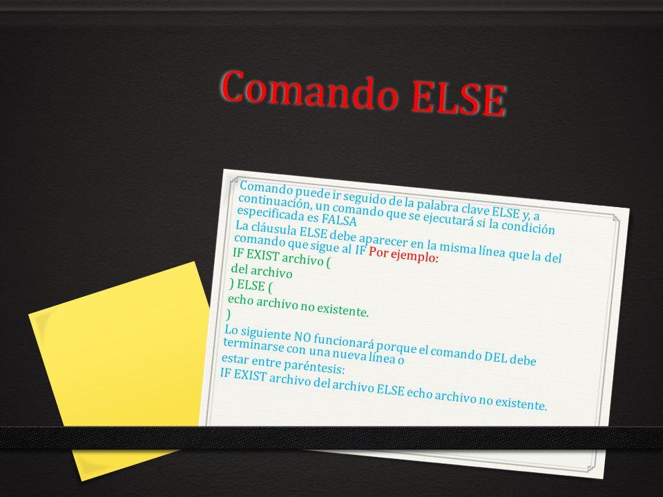 Comando ELSE Comando puede ir seguido de la palabra clave ELSE y, a continuación, un comando que se ejecutará si la condición especificada es FALSA La