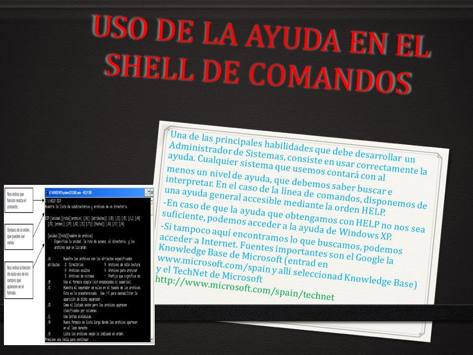 USO DE LA AYUDA EN EL SHELL DE COMANDOS Una de las principales habilidades que debe desarrollar un Administrador de Sistemas, consiste en usar correct