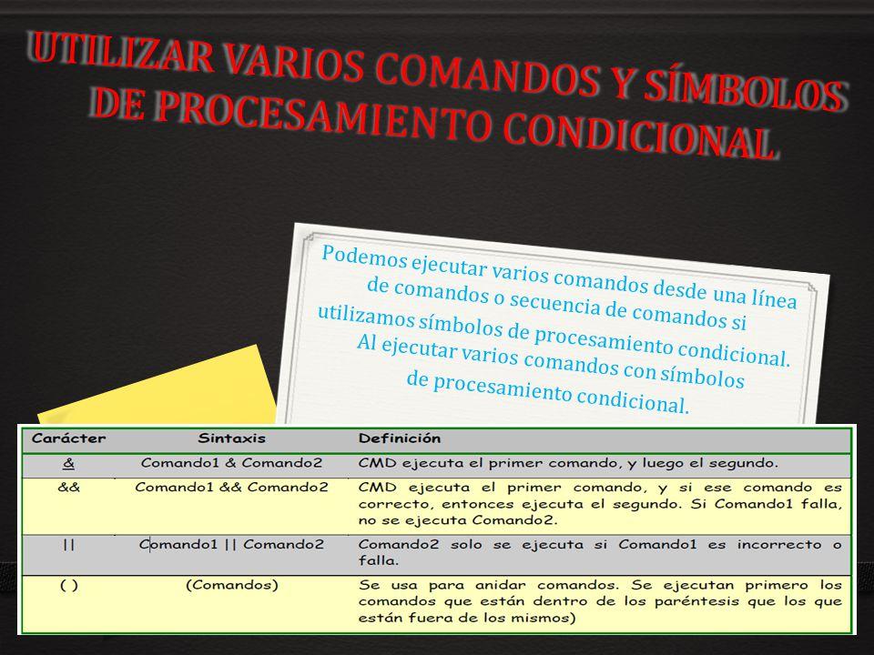 UTILIZAR VARIOS COMANDOS Y SÍMBOLOS DE PROCESAMIENTO CONDICIONAL Podemos ejecutar varios comandos desde una línea de comandos o secuencia de comandos