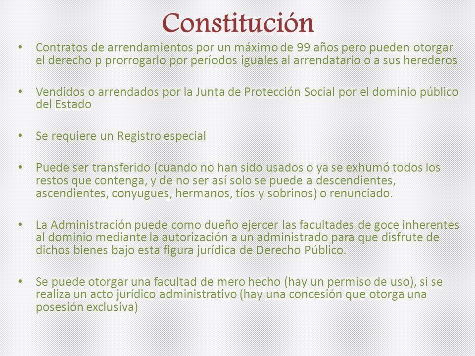 Constitución Contratos de arrendamientos por un máximo de 99 años pero pueden otorgar el derecho p prorrogarlo por períodos iguales al arrendatario o