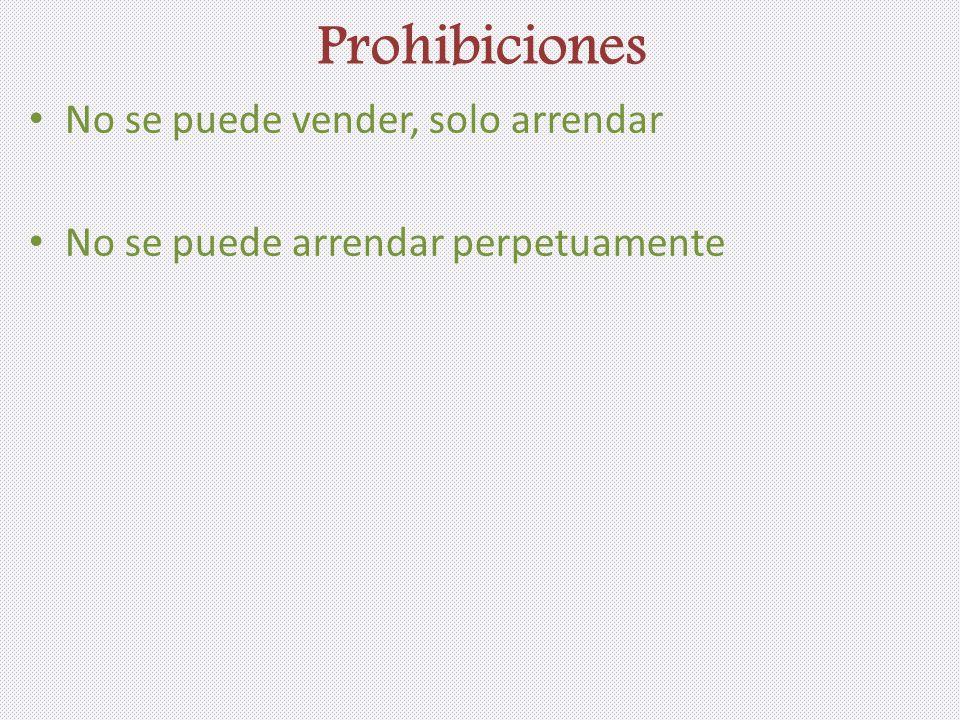 Prohibiciones No se puede vender, solo arrendar No se puede arrendar perpetuamente