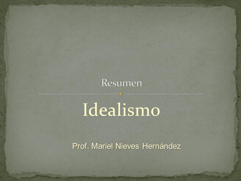 Idealismo Prof. Mariel Nieves Hernández