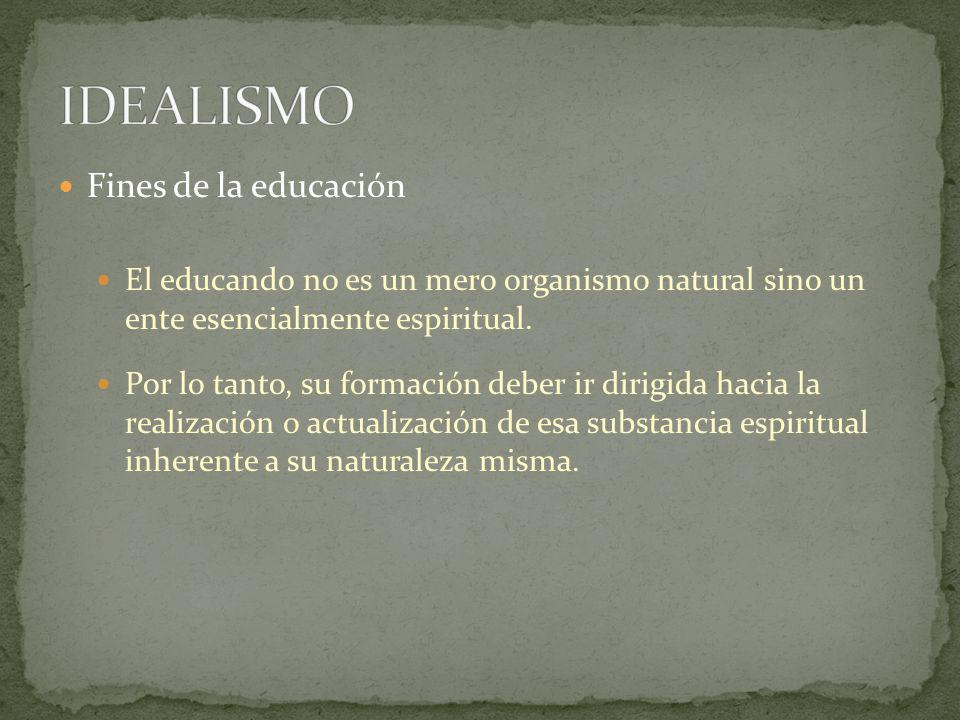 Fines de la educación El educando no es un mero organismo natural sino un ente esencialmente espiritual. Por lo tanto, su formación deber ir dirigida