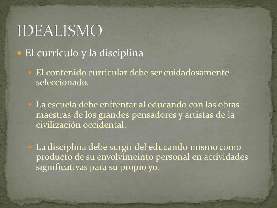 El currículo y la disciplina El contenido curricular debe ser cuidadosamente seleccionado. La escuela debe enfrentar al educando con las obras maestra