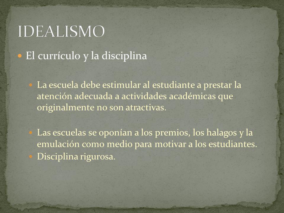 El currículo y la disciplina La escuela debe estimular al estudiante a prestar la atención adecuada a actividades académicas que originalmente no son