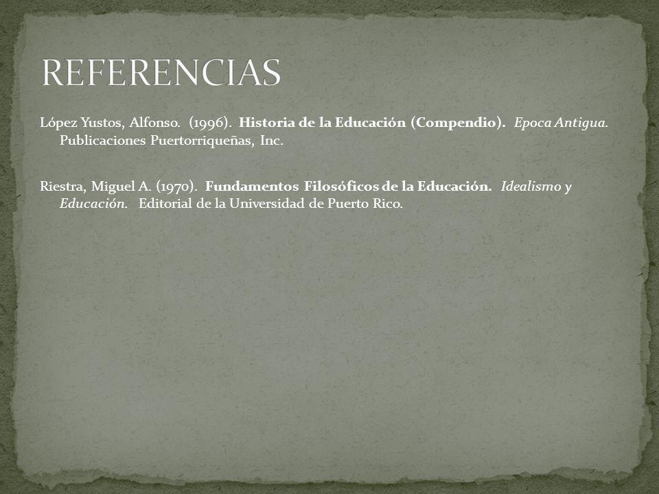 López Yustos, Alfonso. (1996). Historia de la Educación (Compendio). Epoca Antigua. Publicaciones Puertorriqueñas, Inc. Riestra, Miguel A. (1970). Fun