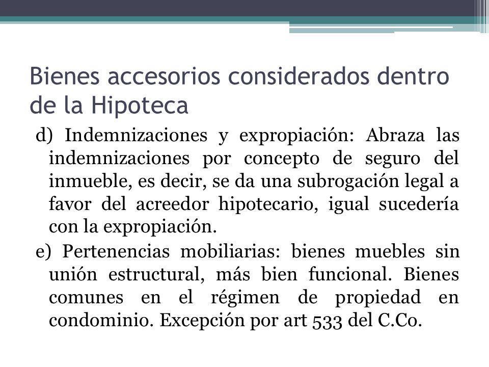 Bienes accesorios considerados dentro de la Hipoteca d) Indemnizaciones y expropiación: Abraza las indemnizaciones por concepto de seguro del inmueble
