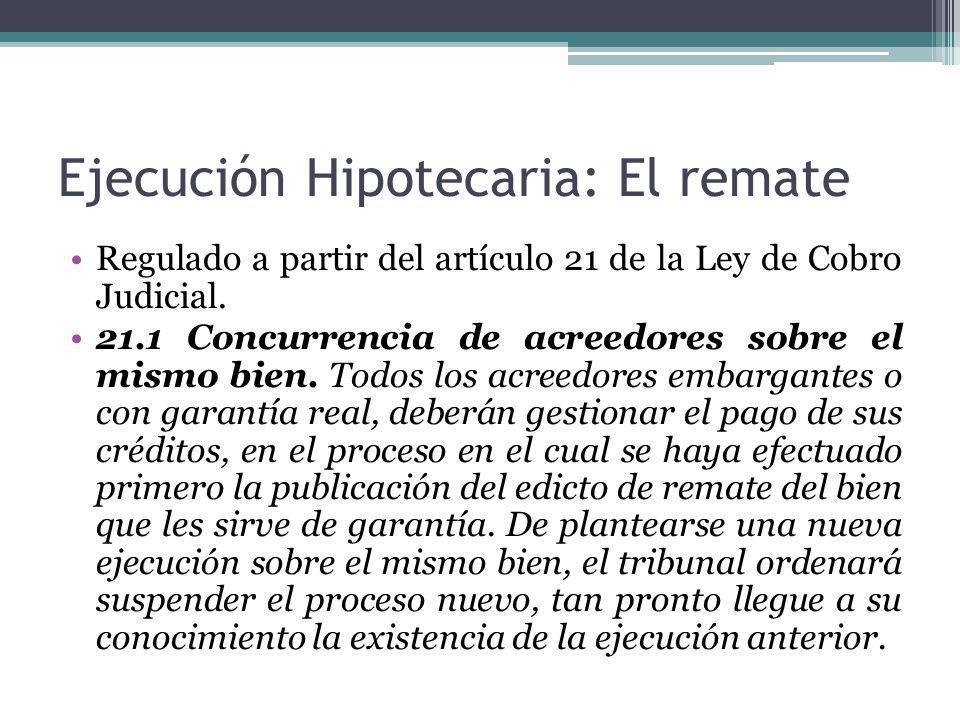 Ejecución Hipotecaria: El remate Regulado a partir del artículo 21 de la Ley de Cobro Judicial. 21.1 Concurrencia de acreedores sobre el mismo bien. T