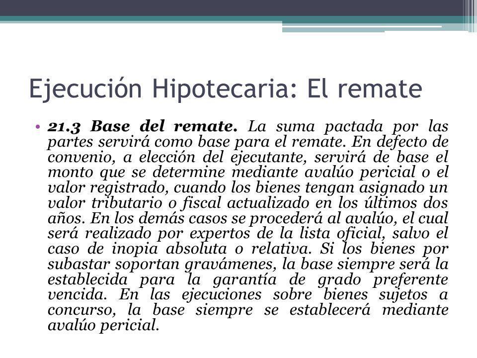 Ejecución Hipotecaria: El remate 21.3 Base del remate. La suma pactada por las partes servirá como base para el remate. En defecto de convenio, a elec
