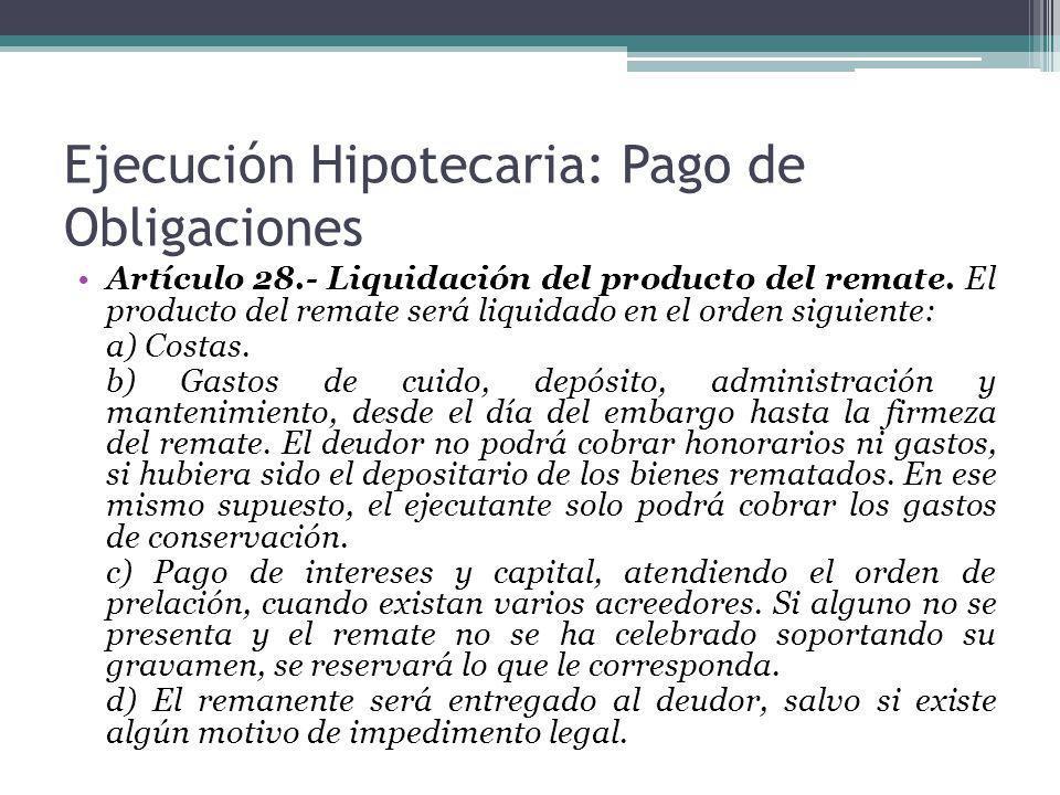 Ejecución Hipotecaria: Pago de Obligaciones Artículo 28.- Liquidación del producto del remate. El producto del remate será liquidado en el orden sigui