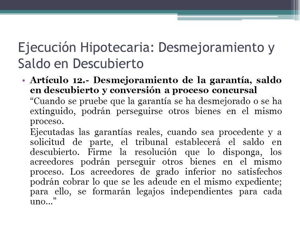 Ejecución Hipotecaria: Desmejoramiento y Saldo en Descubierto Artículo 12.- Desmejoramiento de la garantía, saldo en descubierto y conversión a proces