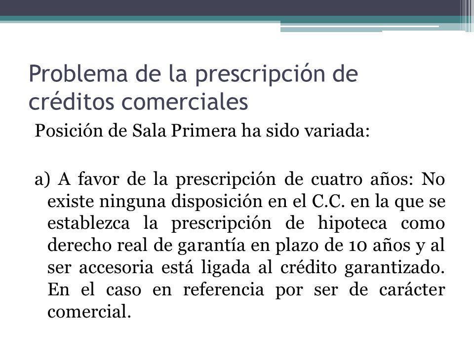 Problema de la prescripción de créditos comerciales Posición de Sala Primera ha sido variada: a) A favor de la prescripción de cuatro años: No existe