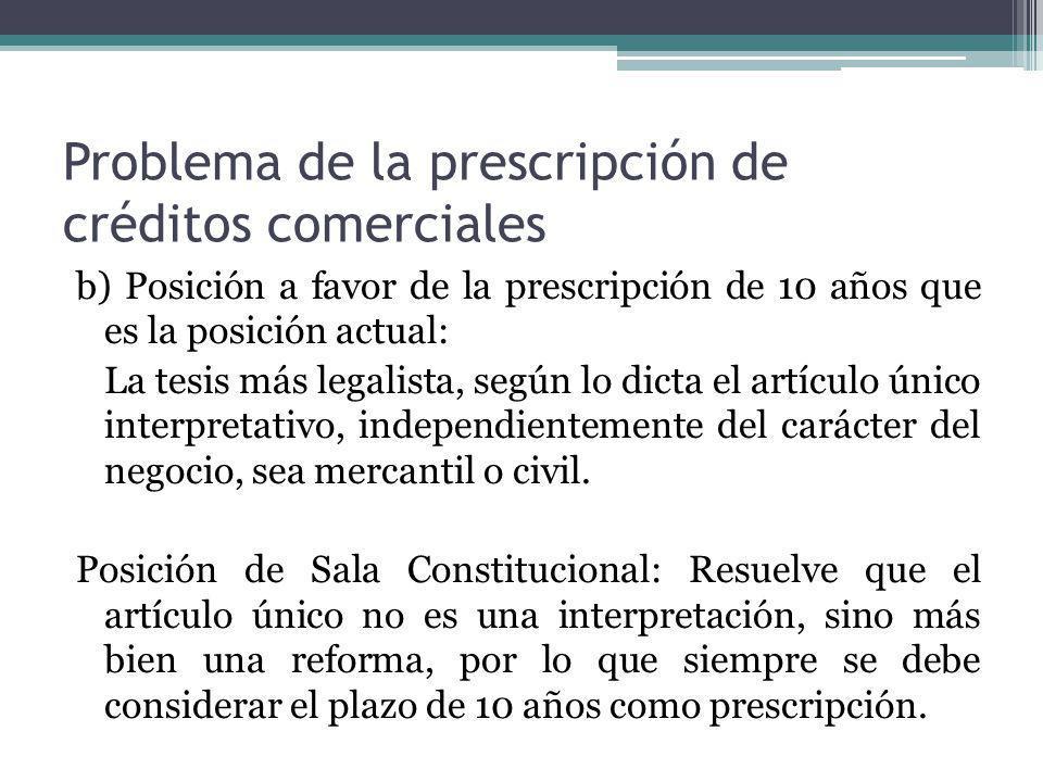 Problema de la prescripción de créditos comerciales b) Posición a favor de la prescripción de 10 años que es la posición actual: La tesis más legalist