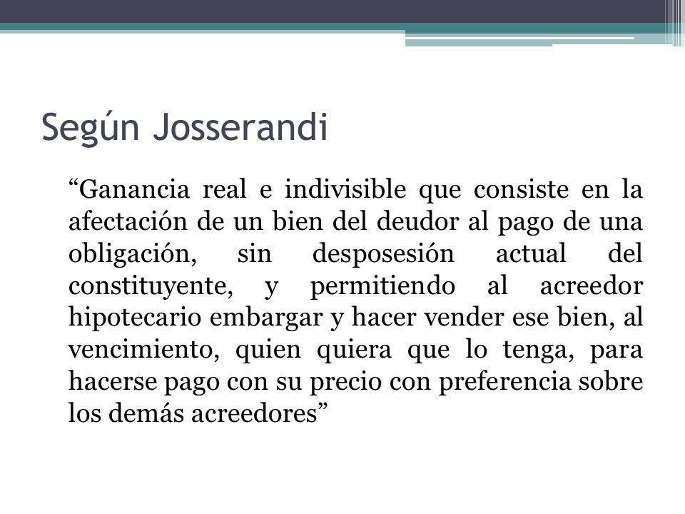 Según Josserandi Ganancia real e indivisible que consiste en la afectación de un bien del deudor al pago de una obligación, sin desposesión actual del