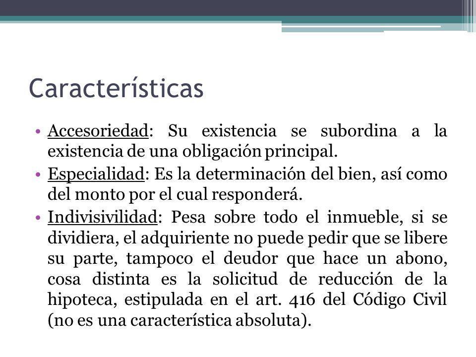 Características Accesoriedad: Su existencia se subordina a la existencia de una obligación principal. Especialidad: Es la determinación del bien, así