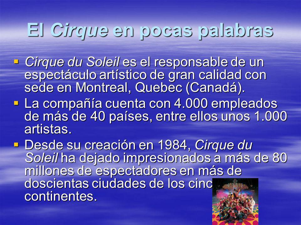 El Cirque en pocas palabras Cirque du Soleil es el responsable de un espectáculo artístico de gran calidad con sede en Montreal, Quebec (Canadá).