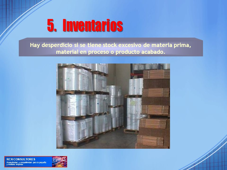 Hay desperdicio si se tiene stock excesivo de materia prima, material en proceso o producto acabado.