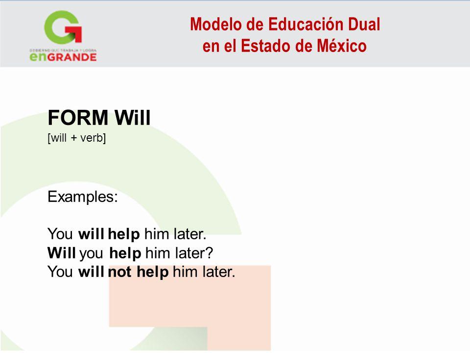Modelo de Educación Dual en el Estado de México FORM Will [will + verb] Examples: You will help him later. Will you help him later? You will not help