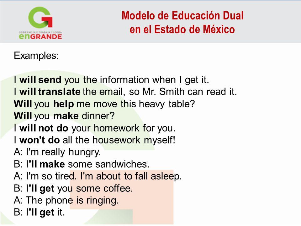 Modelo de Educación Dual en el Estado de México Examples: I will send you the information when I get it. I will translate the email, so Mr. Smith can