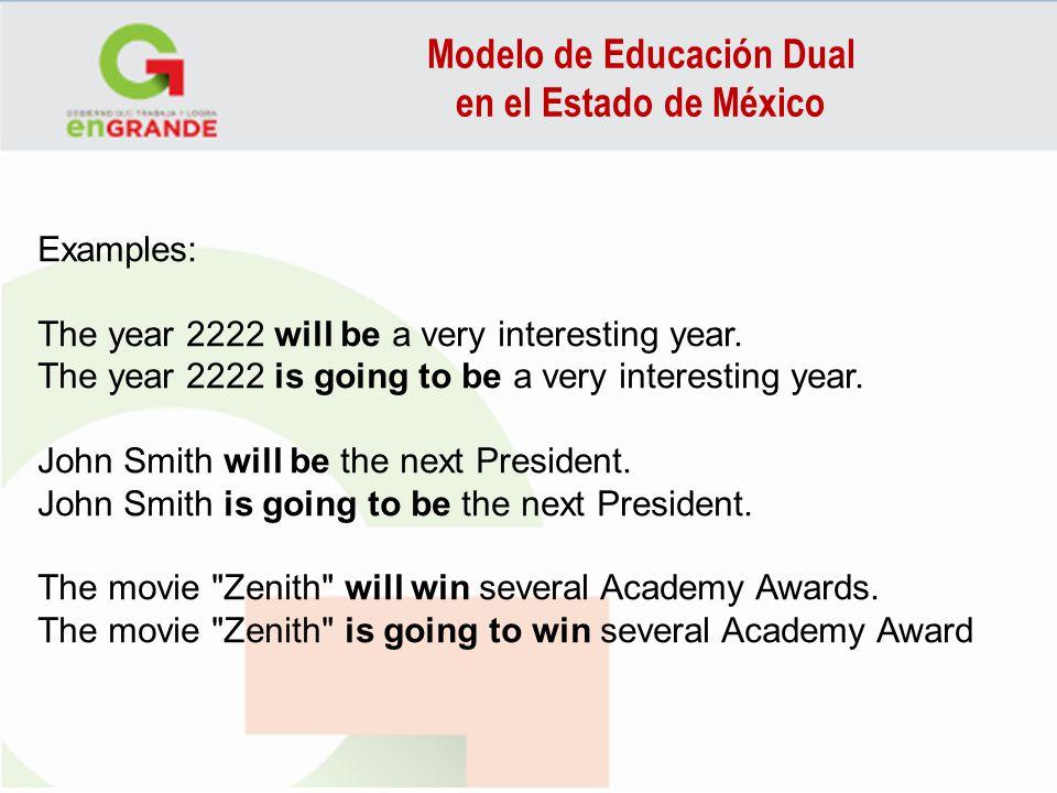Modelo de Educación Dual en el Estado de México Examples: The year 2222 will be a very interesting year. The year 2222 is going to be a very interesti