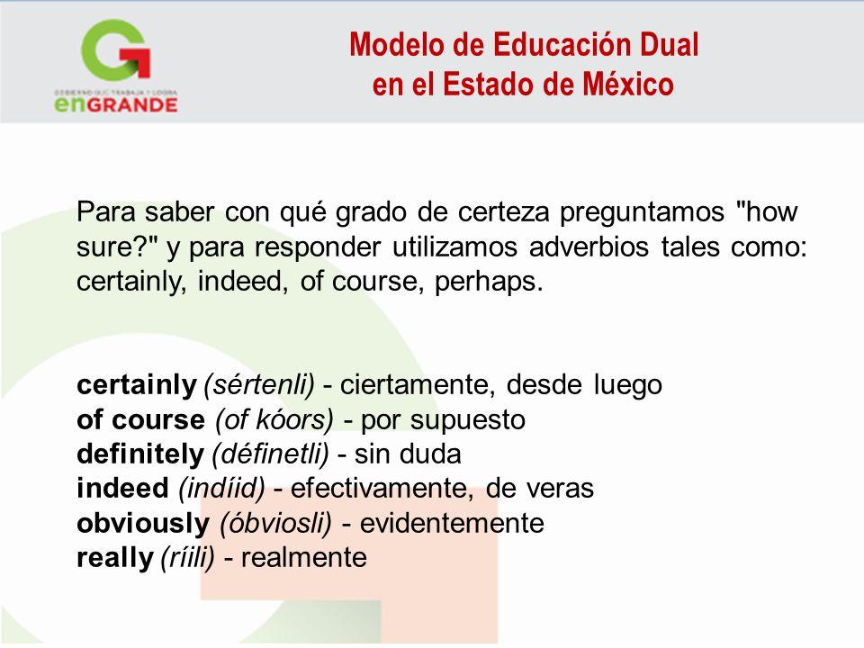 Modelo de Educación Dual en el Estado de México Para saber con qué grado de certeza preguntamos