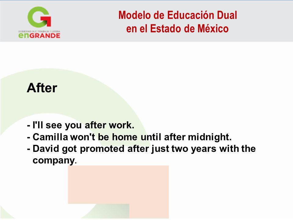 Modelo de Educación Dual en el Estado de México After - I'll see you after work. - Camilla won't be home until after midnight. - David got promoted af