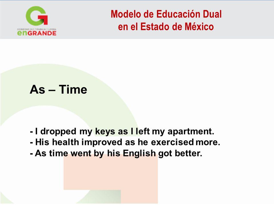 Modelo de Educación Dual en el Estado de México As – Time - I dropped my keys as I left my apartment. - His health improved as he exercised more. - As