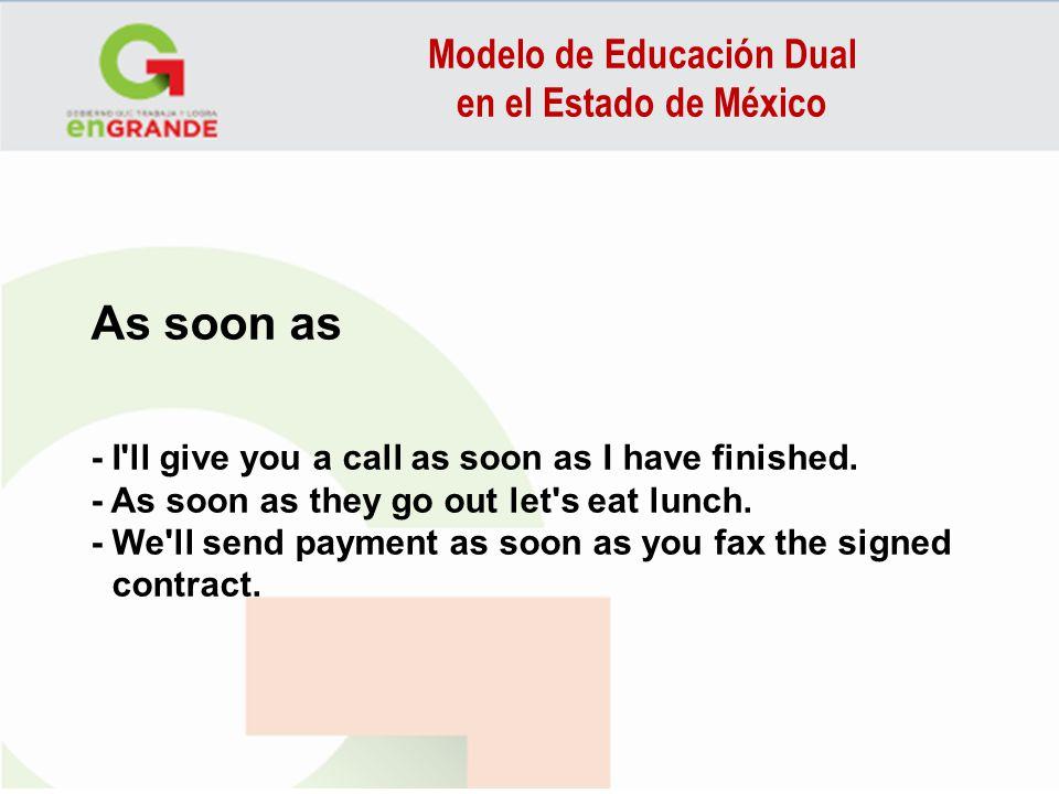 Modelo de Educación Dual en el Estado de México As soon as - I'll give you a call as soon as I have finished. - As soon as they go out let's eat lunch