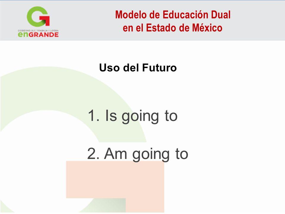 Modelo de Educación Dual en el Estado de México USE 4 Will or Be Going to to Express a Prediction Both will and be going to can express the idea of a general prediction about the future.