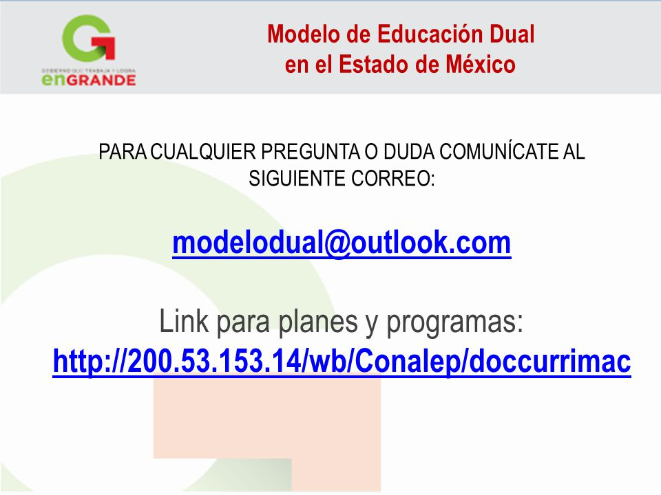 PARA CUALQUIER PREGUNTA O DUDA COMUNÍCATE AL SIGUIENTE CORREO: modelodual@outlook.com Link para planes y programas: http://200.53.153.14/wb/Conalep/do