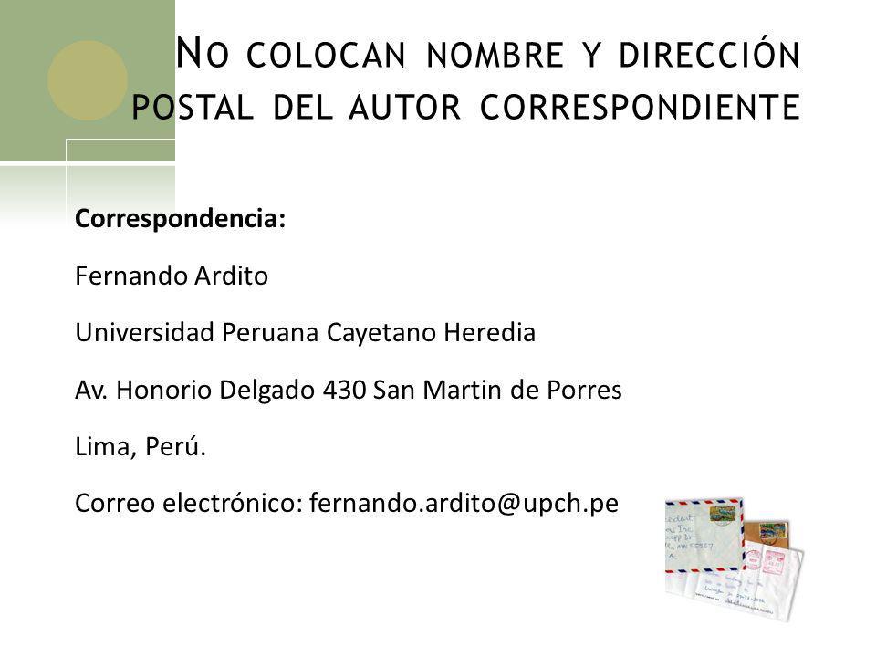 N O COLOCAN NOMBRE Y DIRECCIÓN POSTAL DEL AUTOR CORRESPONDIENTE Correspondencia: Fernando Ardito Universidad Peruana Cayetano Heredia Av. Honorio Delg