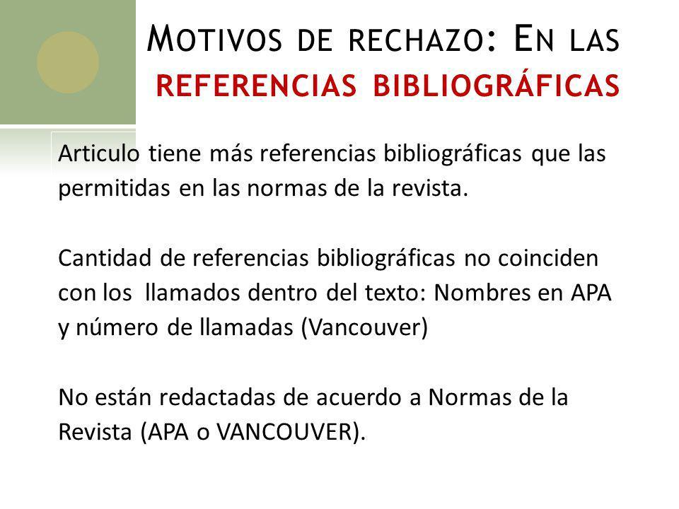 M OTIVOS DE RECHAZO : E N LAS REFERENCIAS BIBLIOGRÁFICAS Articulo tiene más referencias bibliográficas que las permitidas en las normas de la revista.