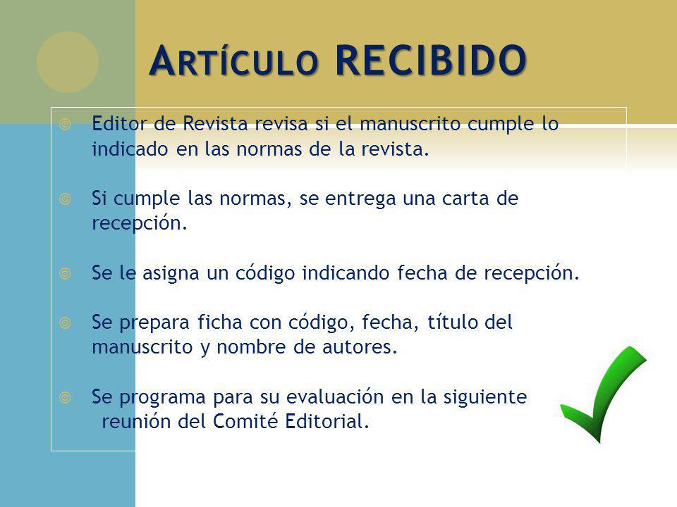 A RTÍCULO RECIBIDO Editor de Revista revisa si el manuscrito cumple lo indicado en las normas de la revista. Si cumple las normas, se entrega una cart