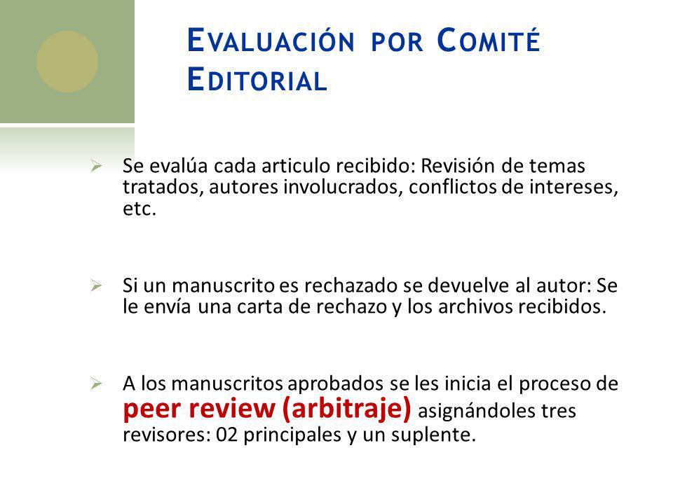 E VALUACIÓN POR C OMITÉ E DITORIAL Se evalúa cada articulo recibido: Revisión de temas tratados, autores involucrados, conflictos de intereses, etc. S